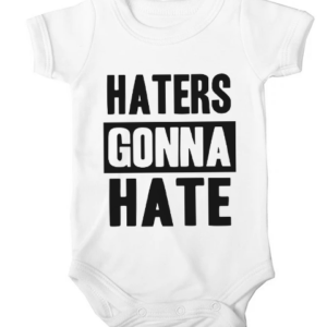 haters gonna hate baby white